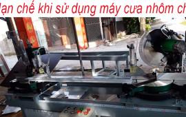 Hạn chế khi sử dụng máy cắt nhôm chế